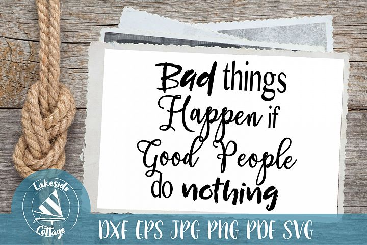 Bad Things Happen if Good People do Nothing svg - eps svg