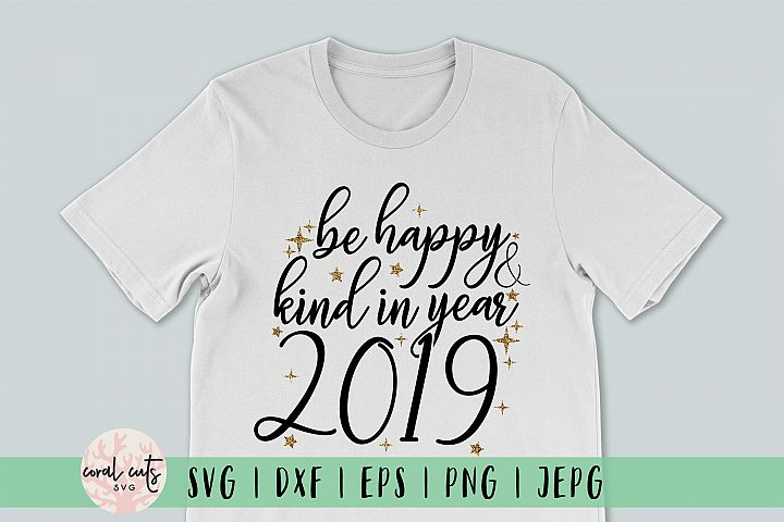 Be Happy & Kind In Year 2019 - New Year SVG EPS DXF PNG