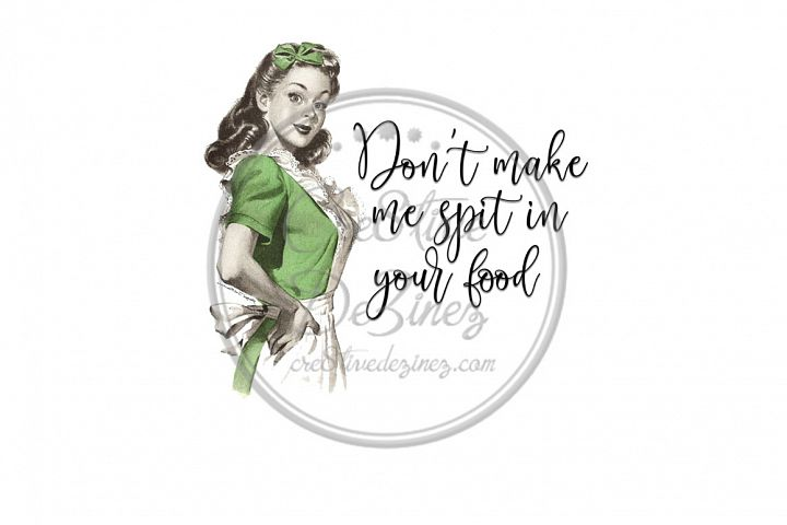 Dont Make Me Spit in Your Food - Kitchen Pun - Sublimation