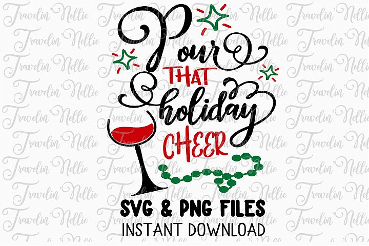 Pour That Holiday Cheer Svg Wine Christmas Holiday Cut File
