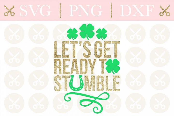 St. Patricks Svg Lets Get Ready To Stumble Svg