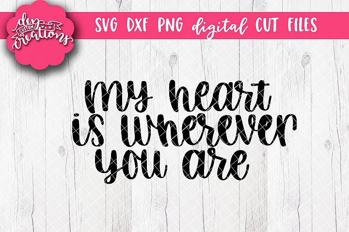 My Heart Is Wherever You Are - SVG DXF PNG Cut files & Clipa