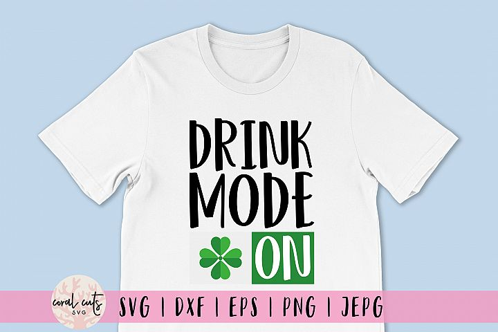 Drunk mode on - St. Patricks Day SVG EPS DXF PNG