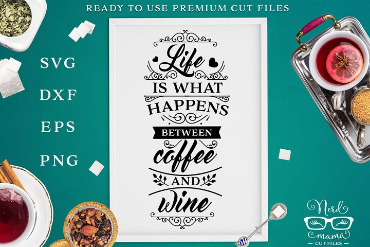 Life is what happens between coffee and wine SVG Cut File