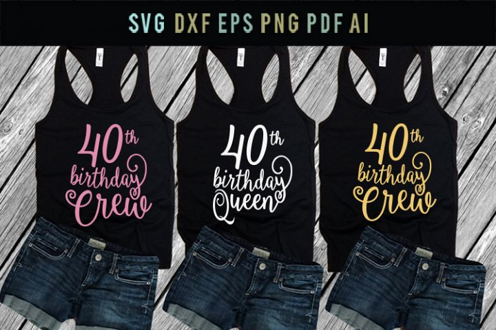 40th Birthday Crew Birthday Queen Birthday girls shirts SVG