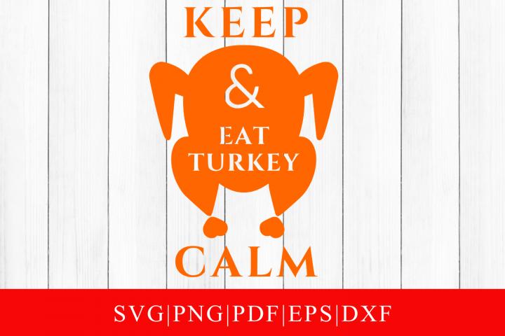 Keep Calm & Eat Turkey SVG Cut File For Cricut