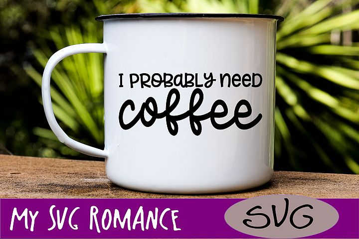 I Probably Need Coffee SVG DXF PNG EPS