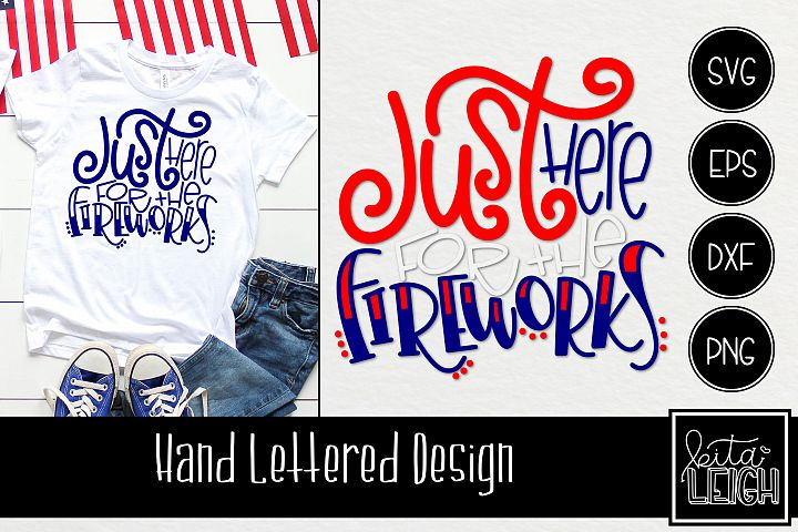 Just Here for the Fireworks Hand Lettered SVG