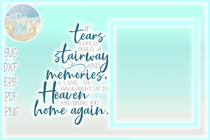 If Tears Could Build A Stairway To Heaven Memorial Quote SVG