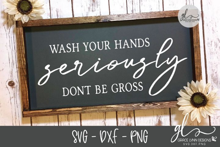 Wash Your Hands Seriously Dont Be Gross - SVG