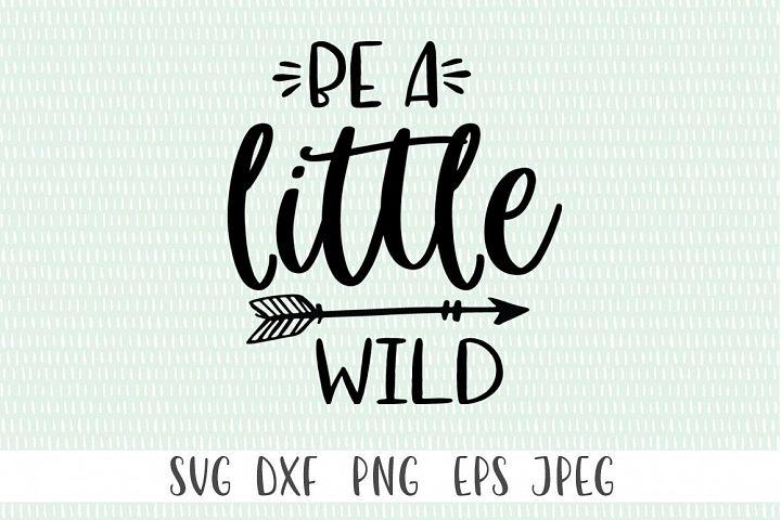 Kids SVG - Be A Little Wild SVG