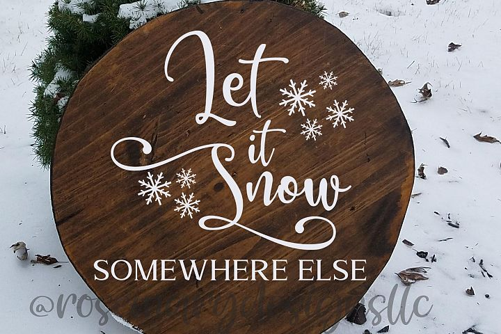 Let it Snow Somewhere Else - SVG for cutting machines