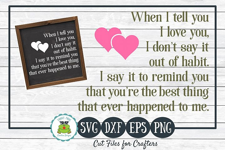 When I Tell You I Love You - SVG Cut File for Crafters