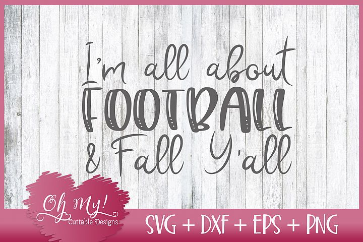 Im All About Football And Fall Yall - SVG DXF EPS PNG
