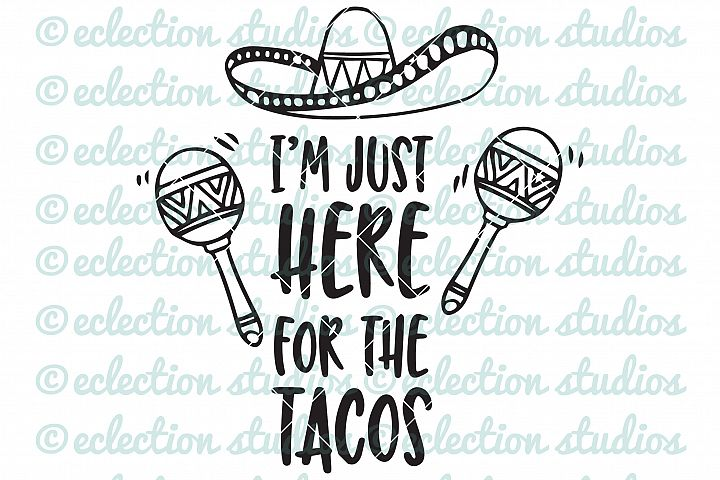 Im Just Here For The Tacos SVG