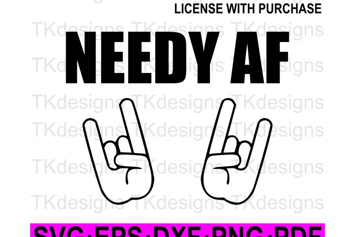 Needy AF SVG Boys tshirt SVG Funny cut file