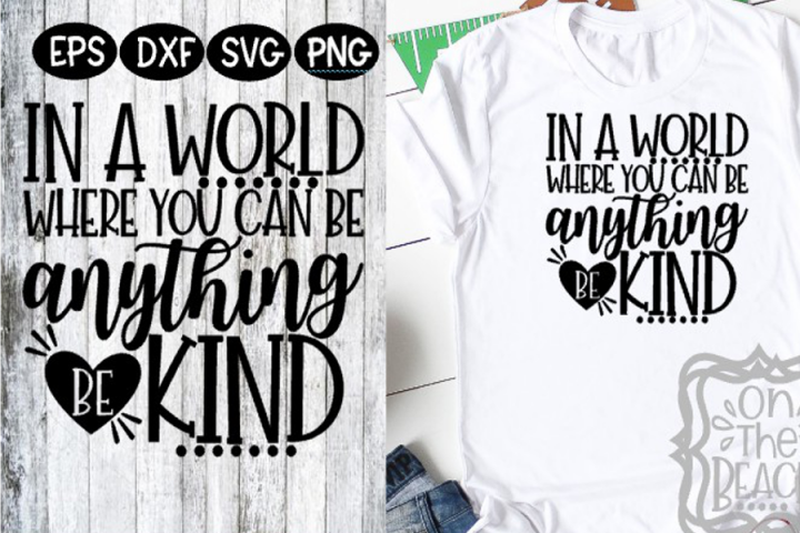 Be Kind - In a World where you can be anything - Be Kind SVG