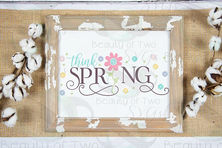 Think Spring Flowers Farmhouse svg, Spring sign svg, flowers example image 2