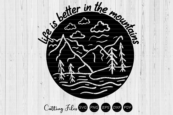 Life is better in the mountains| svg cut files | cricut |