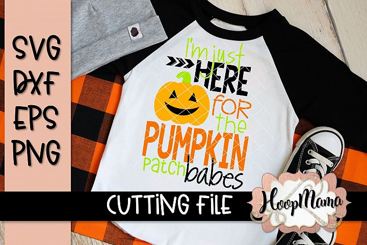 Im Just Here For The Pumpkin Patch Babes - Halloween SVG Cu