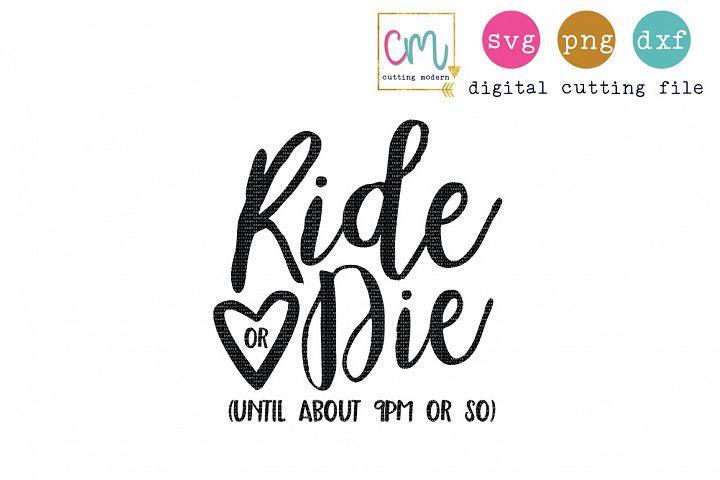 Ride Or Die Until About 9PM Or So