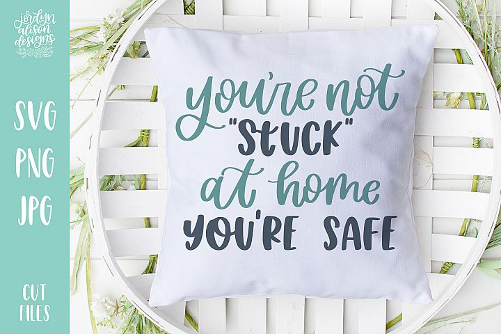 you u0026 39 re not stuck at home  you u0026 39 re safe svg cut file