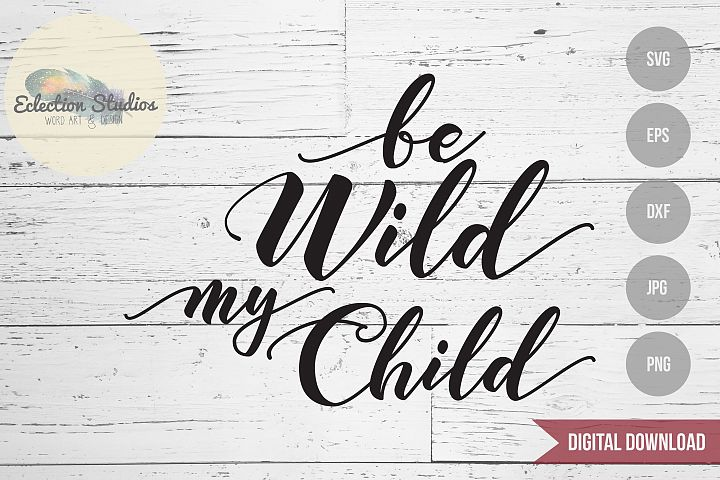 Be Wild My Child SVG