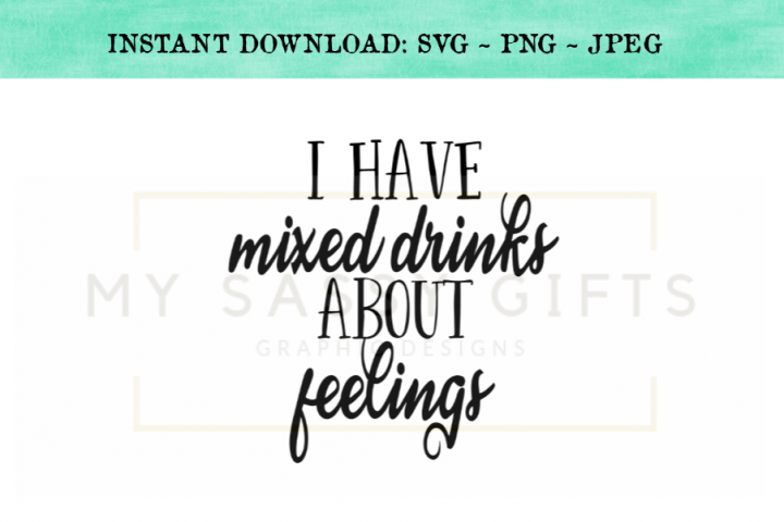 I Have Mixed Drinks About Feelings Funny SVG Design