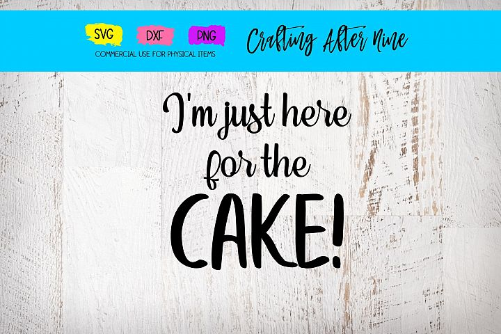 Im Just Here for the Cake SVG, Birthday SVG, Wedding Svg
