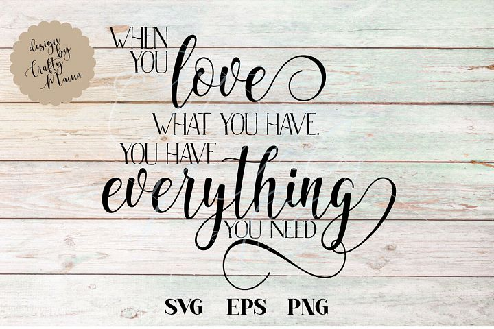 When You Love What You Have SVG, You Have Everything File
