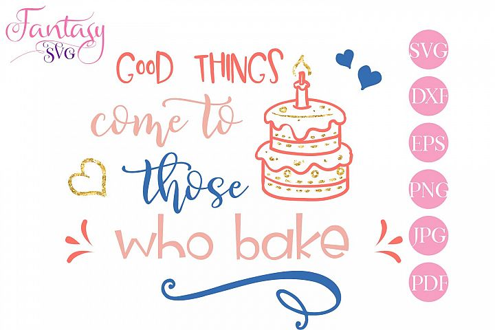 Good things come to those who bake - svg cut file