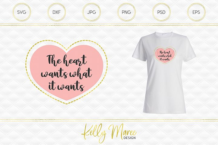 The Heart Wants What It Wants - Love Quote SVG File example 1