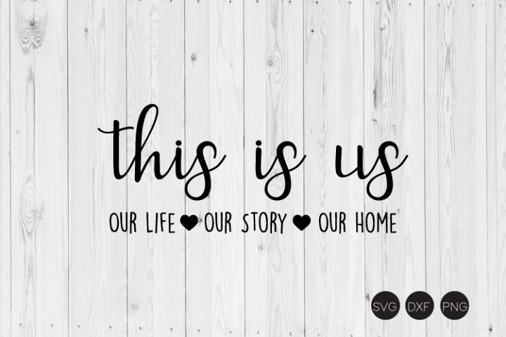 This Is Us Our Life Our Story Our Home SVG, DXF, PNG