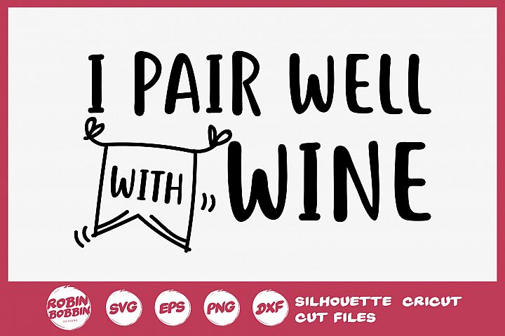 I Pair Well With Wine SVG - Wine Lover SVG - Wine Glass SVG