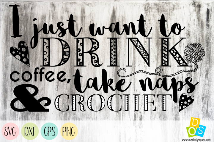 Drink coffee, take naps & crochet SVG, PNG, EPS and DXF