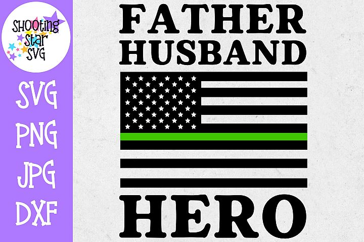 Father Husband Hero - Thin Green Line - Soldier SVG
