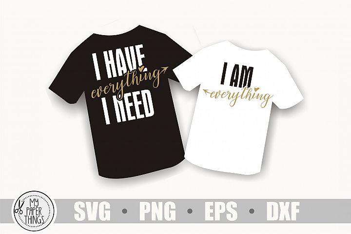 Couple shirt svg, I have everything I need, I am everything