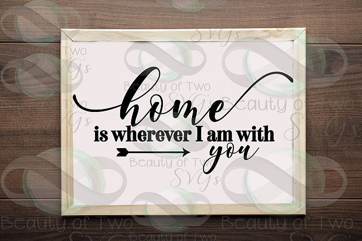 Home is wherever I am with you svg, love svg, home sign svg