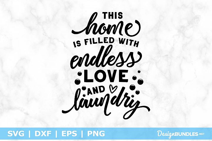 This Home Is Filled With Endless Love And Laundry SVG File