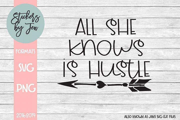 All She Knows is Hustle SVG Cut File