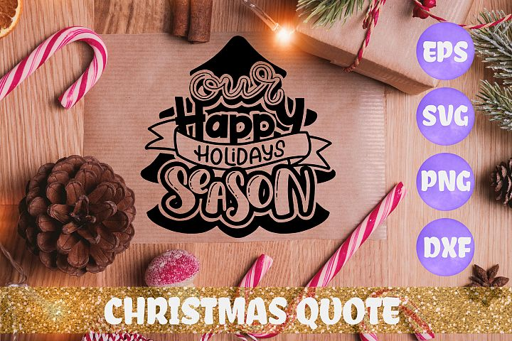 Our happy holidays season Christmas quote SVG DXF EPS PNG fi