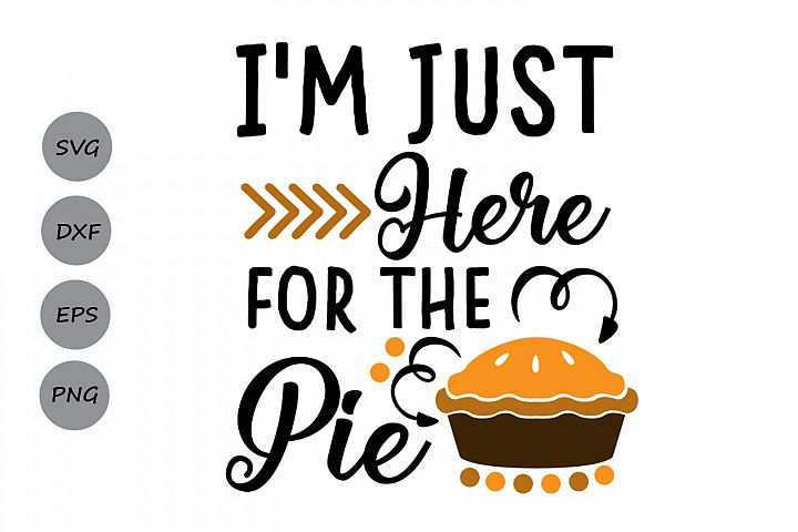 im just here for the pie svg, thanksgiving svg, fall svg.