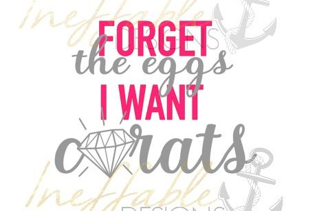 Forget the Eggs I want Carats
