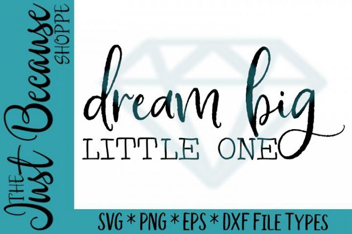 Dream Big Little One, SVG File - 0666