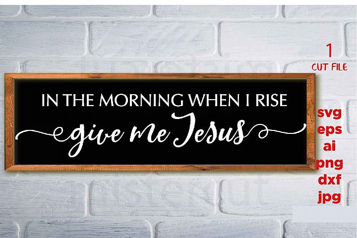 In the morning when I rise give me Jesus SVG, Jesus Svg, Chr