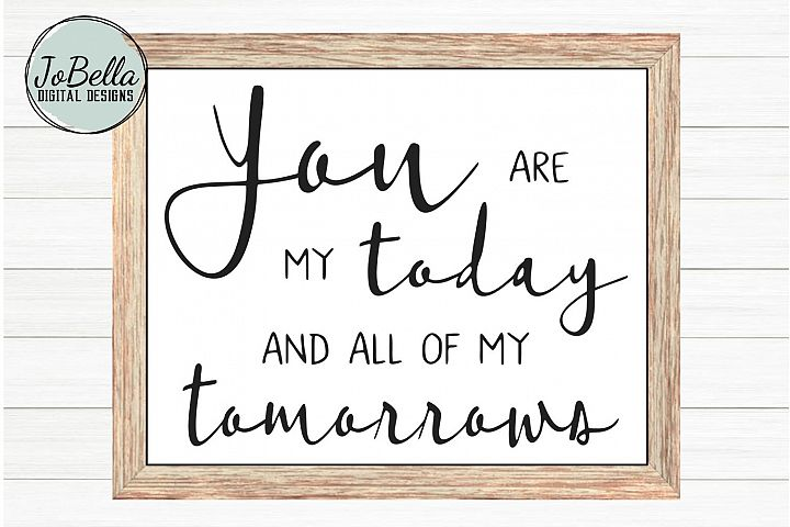 Love SVG, Sublimation and Printable- You Are My Today And...