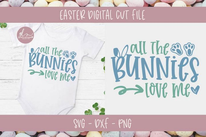 All The Bunnies Love Me - Easter SVG Cut File