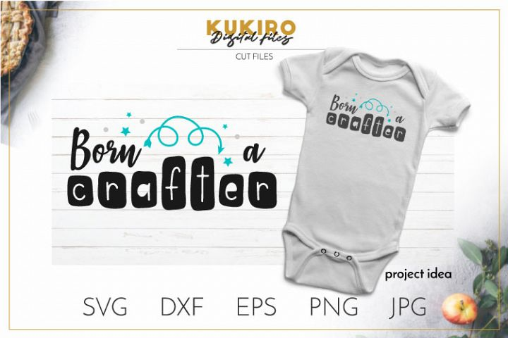 Born a crafter SVG - Crafters life sayings - Baby crafter
