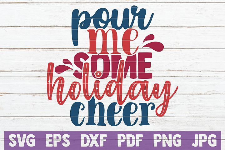 Pour Me Some Holiday Cheer SVG Cut File