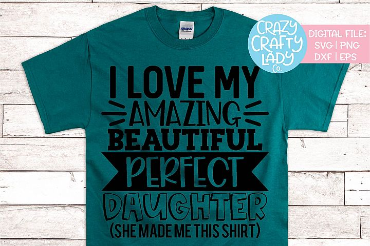 I Love My Amazing Perfect Daughter SVG DXF EPS PNG Cut File